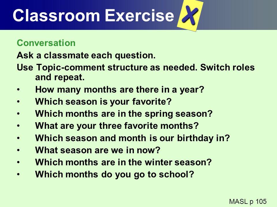 X Classroom Exercise Conversation Ask a classmate each question.