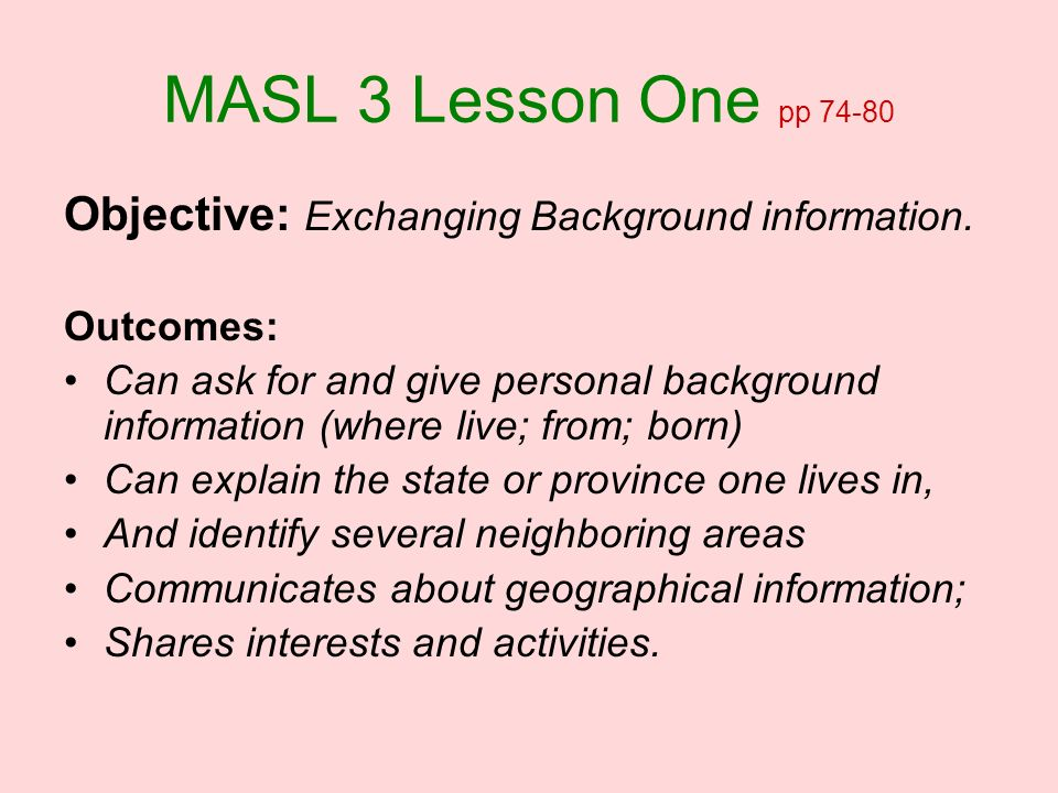MASL 3 Lesson One pp 74-80Objective: Exchanging Background information. Outcomes: