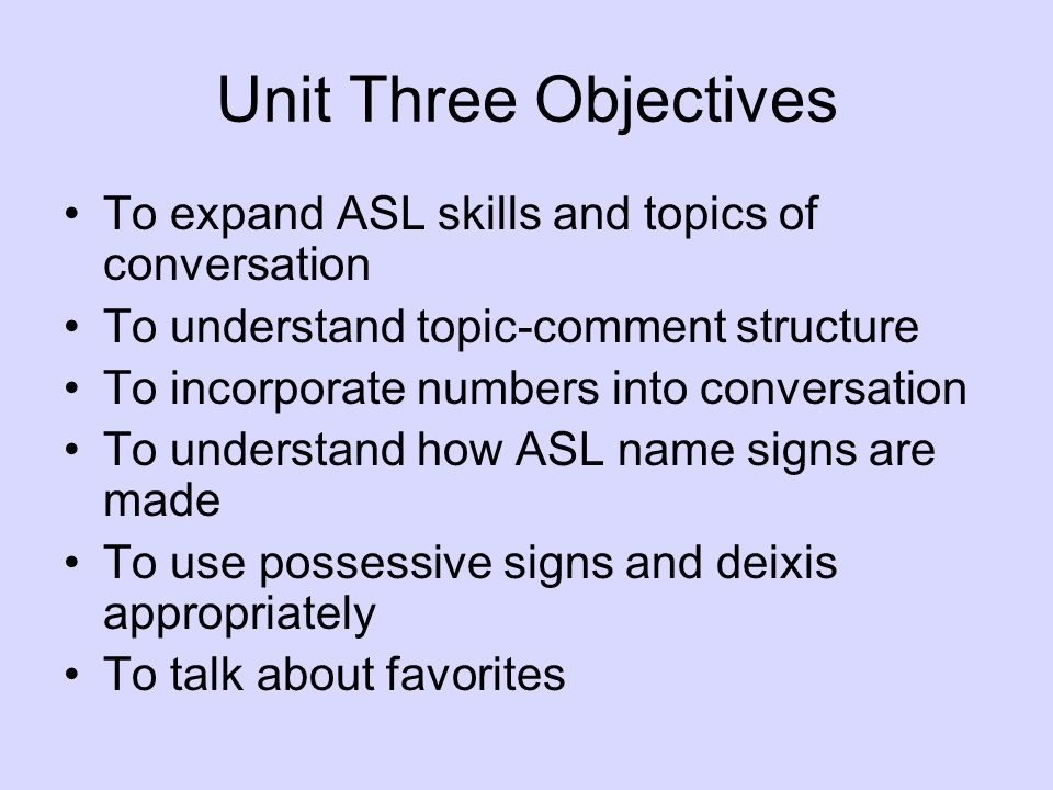 Unit Three Objectives To expand ASL skills and topics of conversation