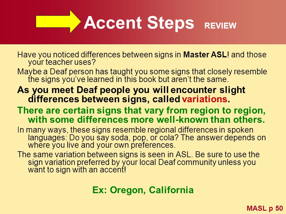 Accent Steps REVIEW Have you noticed differences between signs in Master ASL! and those your teacher uses