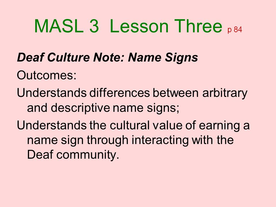 MASL 3 Lesson Three p 84 Deaf Culture Note: Name Signs Outcomes: