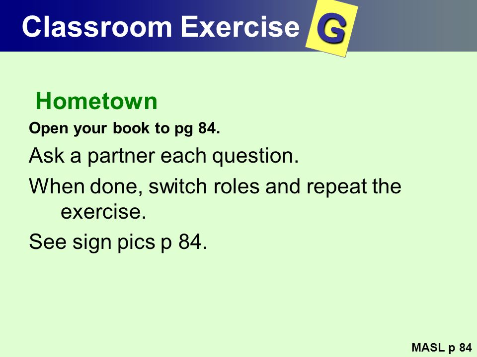 G Classroom Exercise Hometown Ask a partner each question.