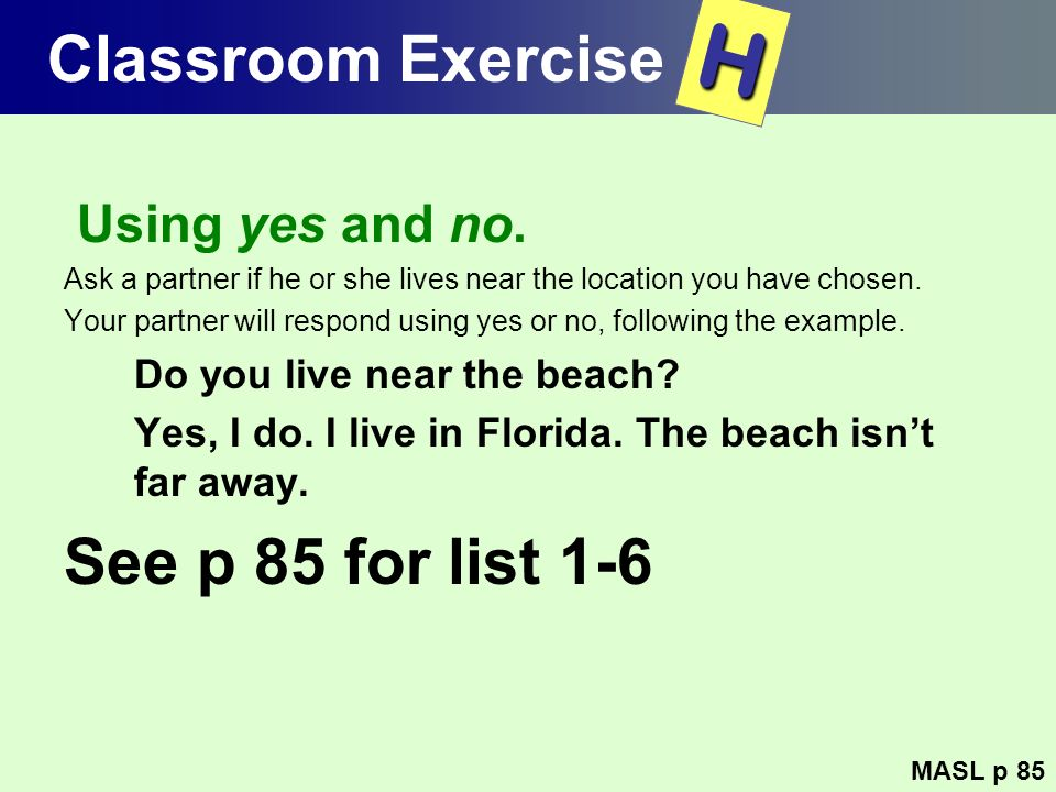 H Classroom Exercise See p 85 for list 1-6 Using yes and no.
