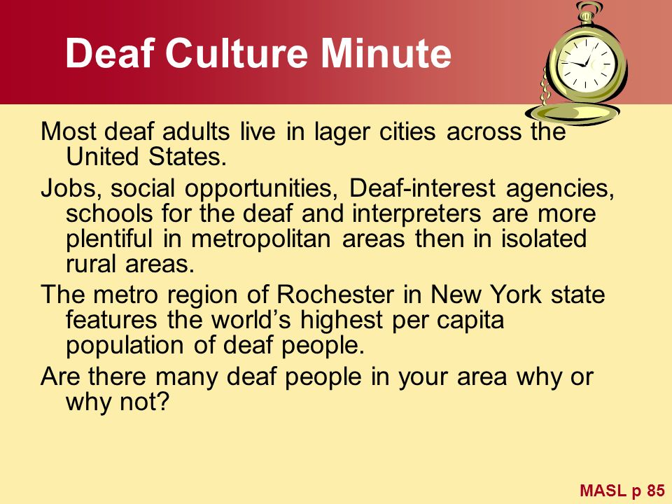 Deaf Culture Minute Most deaf adults live in lager cities across the United States.