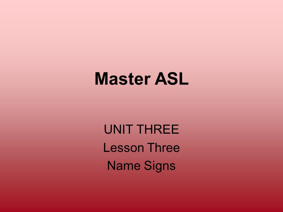 UNIT THREE Lesson Three Name Signs