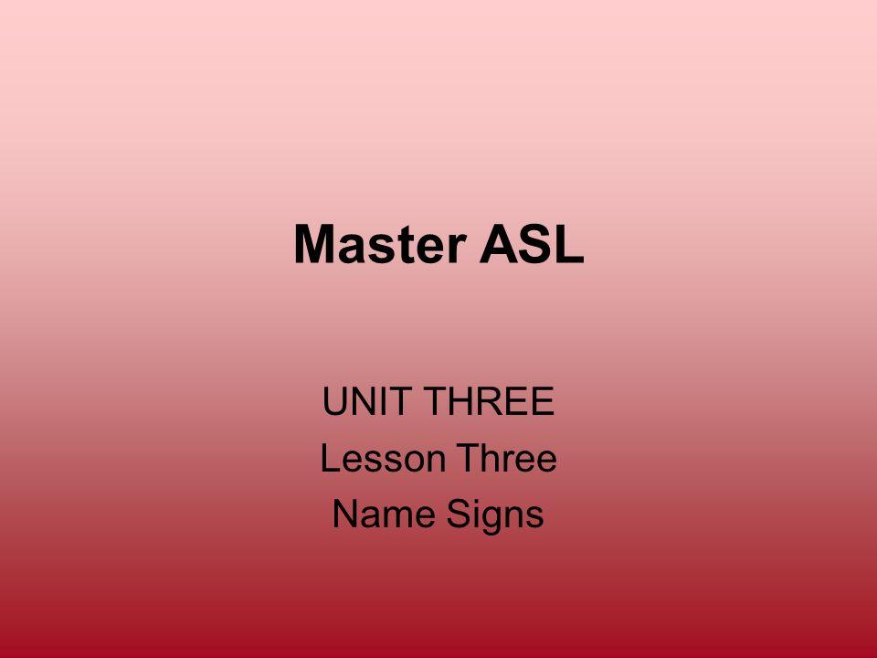 UNIT THREE Lesson Three Name Signs