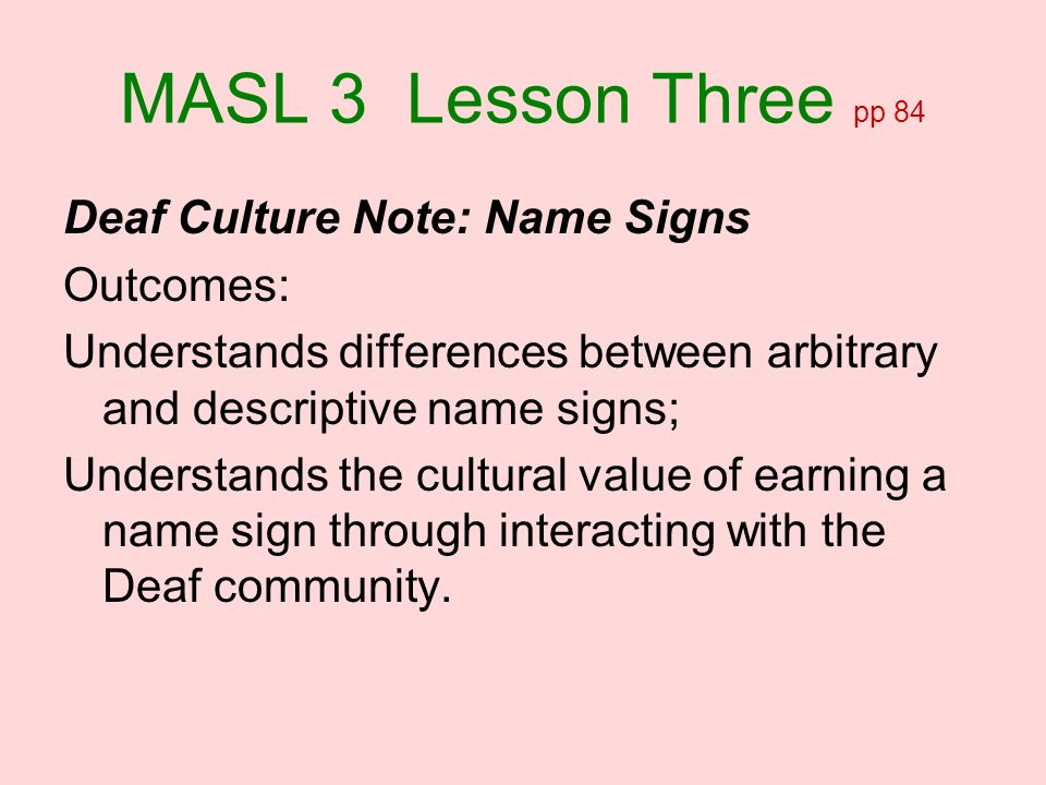 MASL 3 Lesson Three pp 84 Deaf Culture Note: Name Signs Outcomes: