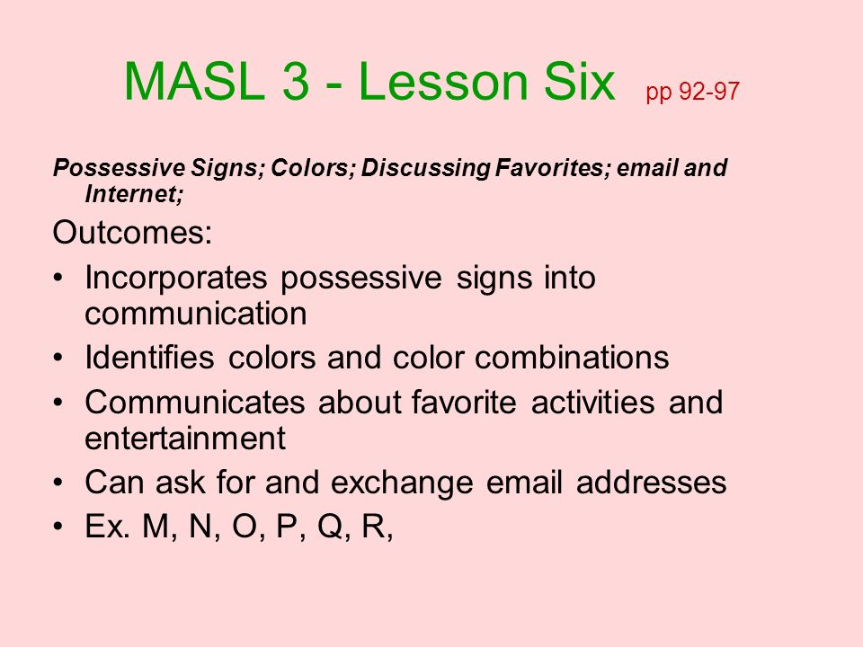 MASL 3 - Lesson Six pp 92-97 Outcomes: