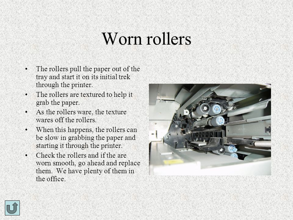 Worn rollersThe rollers pull the paper out of the tray and start it on its initial trek through the printer.
