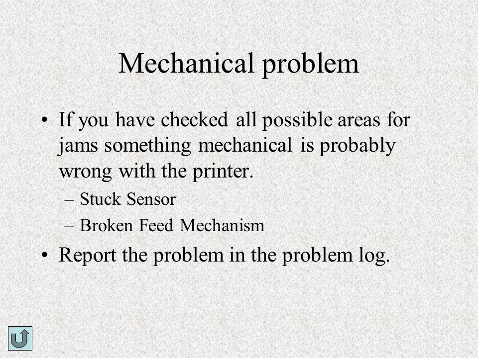 Mechanical problem If you have checked all possible areas for jams something mechanical is probably wrong with the printer.