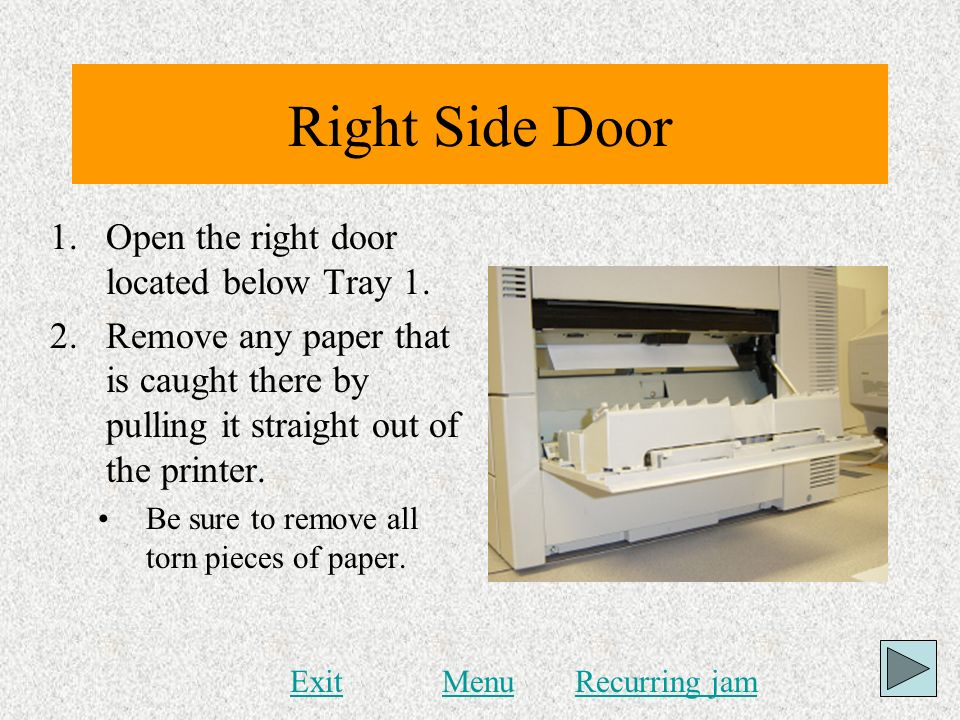 Right Side Door Open the right door located below Tray 1.