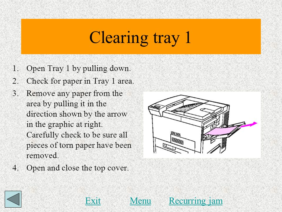 Clearing tray 1 Exit Menu Recurring jam Open Tray 1 by pulling down.