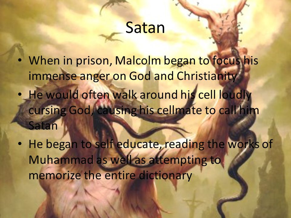 Satan When in prison, Malcolm began to focus his immense anger on God and Christianity.