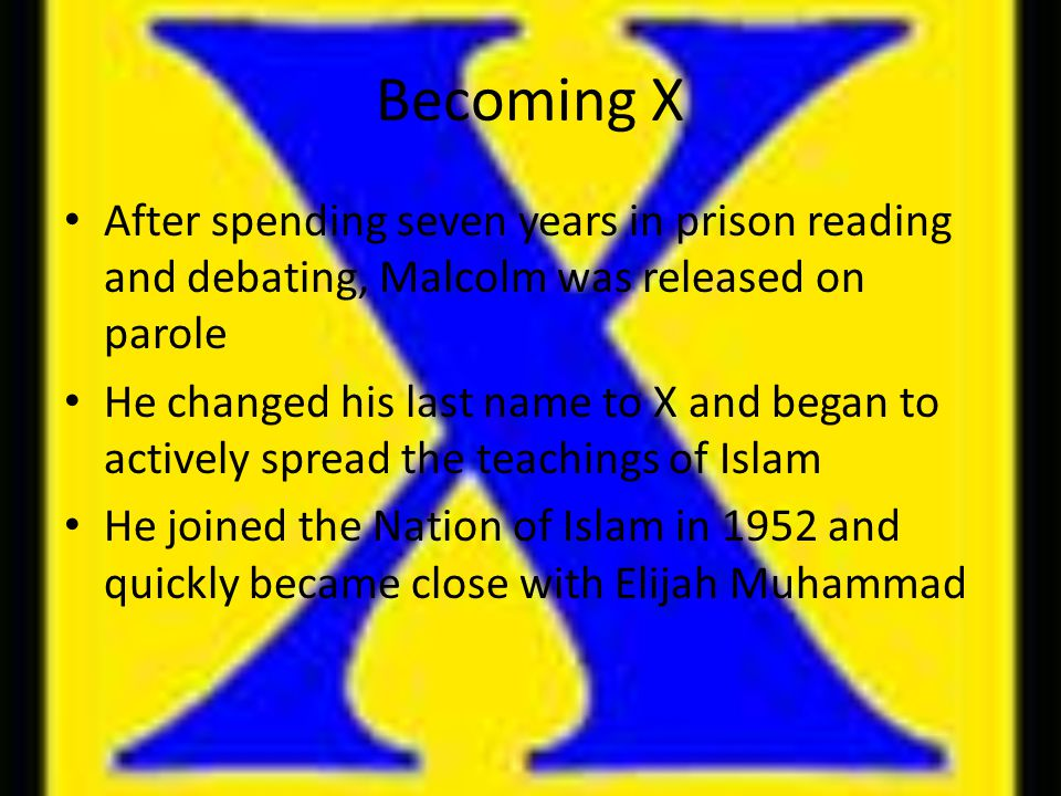 Becoming X After spending seven years in prison reading and debating, Malcolm was released on parole.
