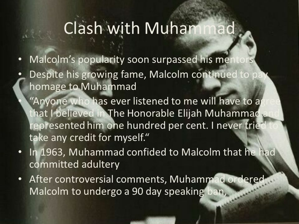 Clash with Muhammad Malcolm's popularity soon surpassed his mentors