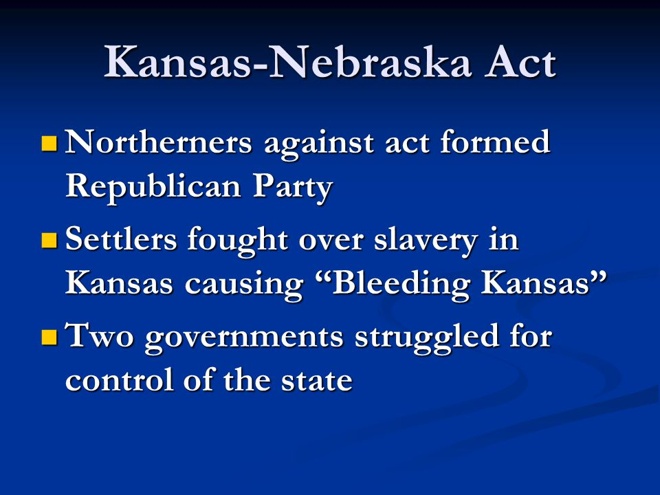 Kansas-Nebraska Act Northerners against act formed Republican Party