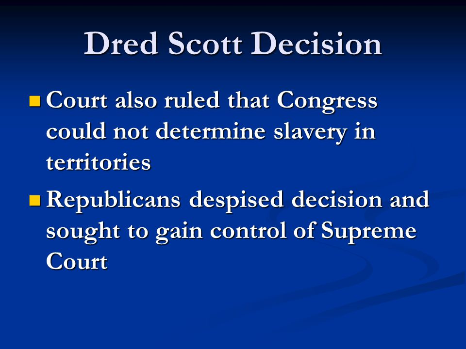 Dred Scott Decision Court also ruled that Congress could not determine slavery in territories.
