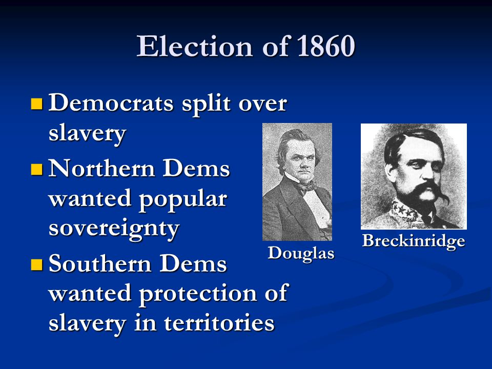 Election of 1860 Democrats split over slavery