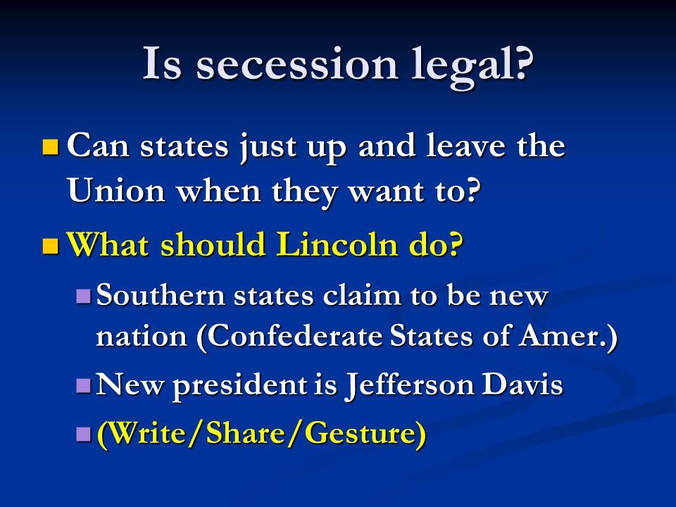 Is secession legal Can states just up and leave the Union when they want to What should Lincoln do