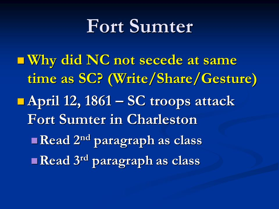 Fort Sumter Why did NC not secede at same time as SC (Write/Share/Gesture) April 12, 1861 – SC troops attack Fort Sumter in Charleston.
