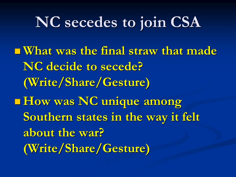 NC secedes to join CSA What was the final straw that made NC decide to secede (Write/Share/Gesture)