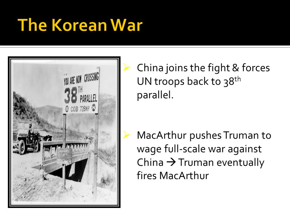 The Korean War China joins the fight & forces UN troops back to 38th parallel.