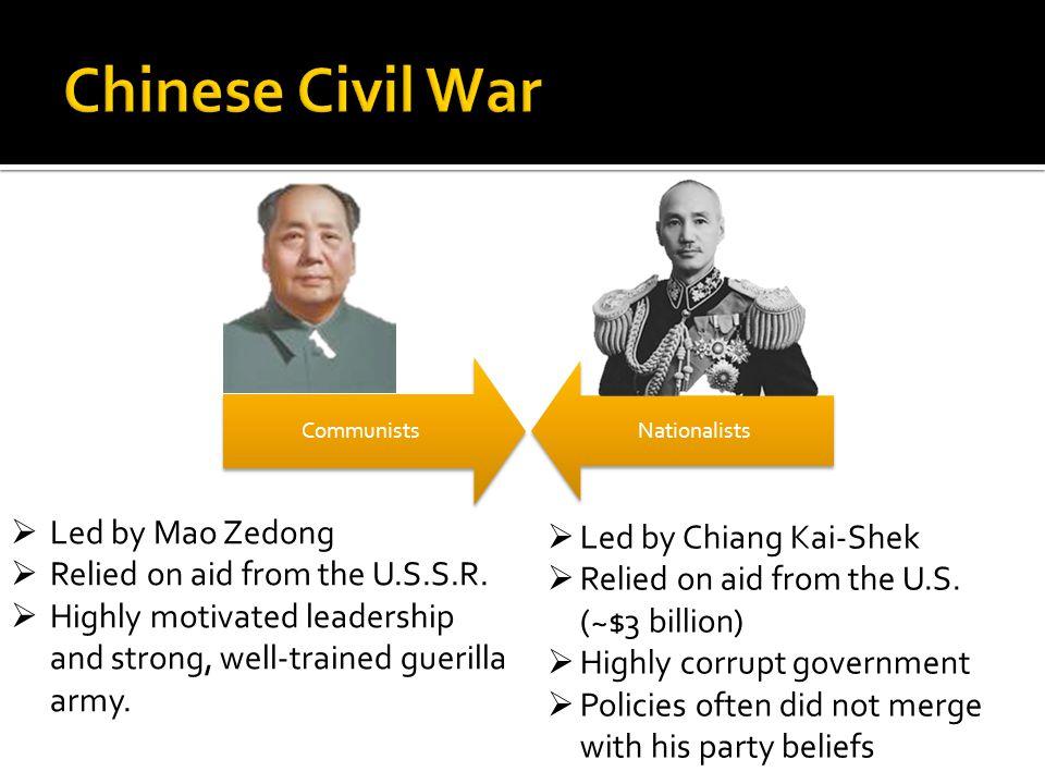 Chinese Civil War Led by Mao Zedong Led by Chiang Kai-Shek