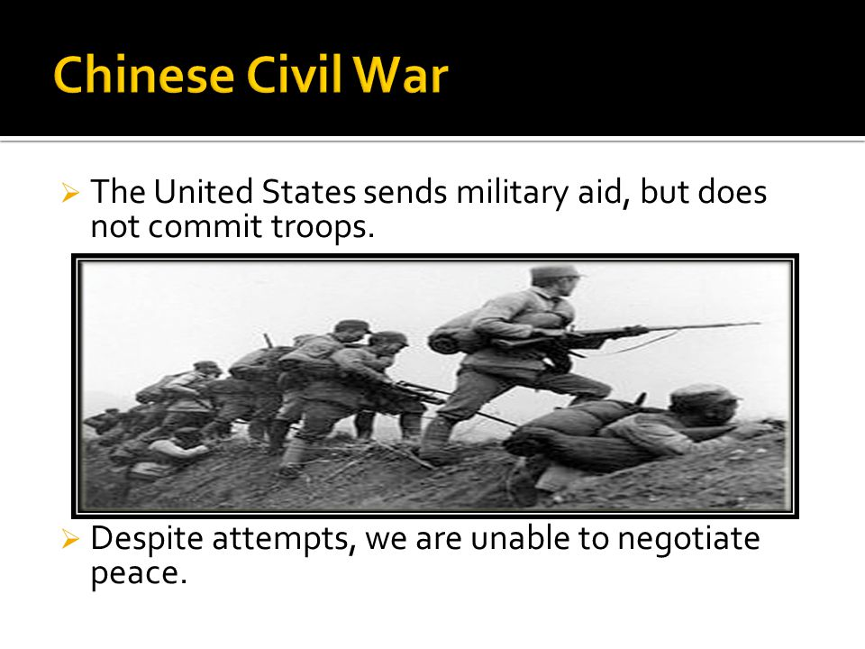 Chinese Civil War The United States sends military aid, but does not commit troops.