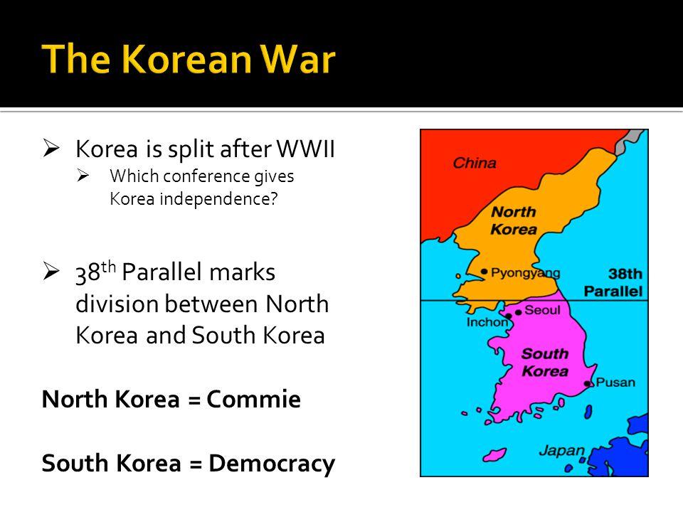 The Korean War Korea is split after WWII