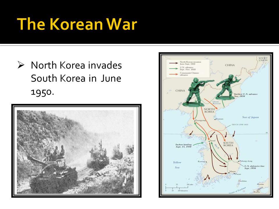 The Korean War North Korea invades South Korea in June 1950.