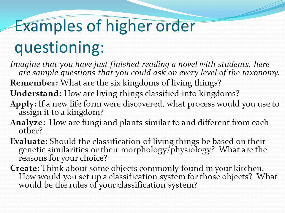 Examples of higher order questioning: