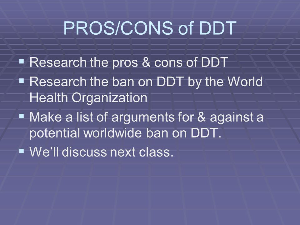 PROS/CONS of DDT Research the pros & cons of DDT