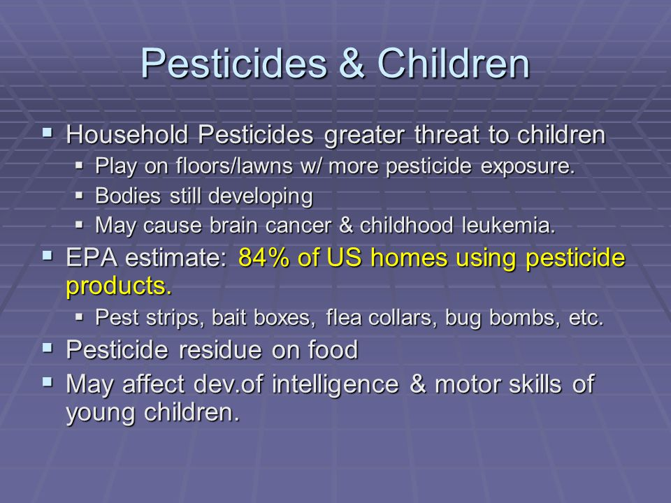 Pesticides & Children Household Pesticides greater threat to children