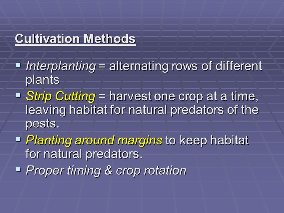 Cultivation Methods Interplanting = alternating rows of different plants.