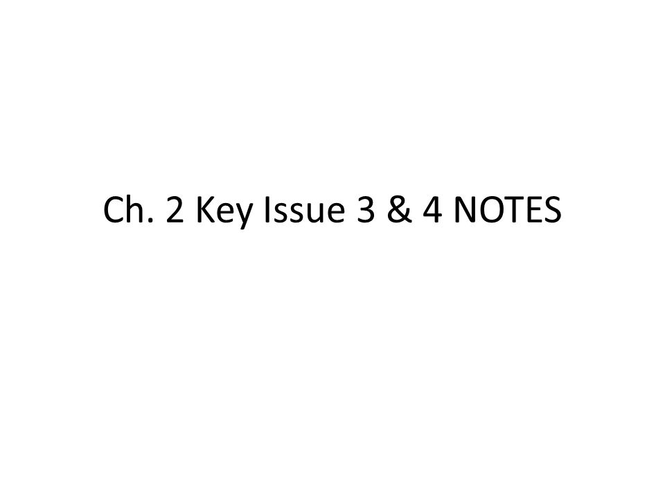 Ch. 2 Key Issue 3 & 4 NOTES