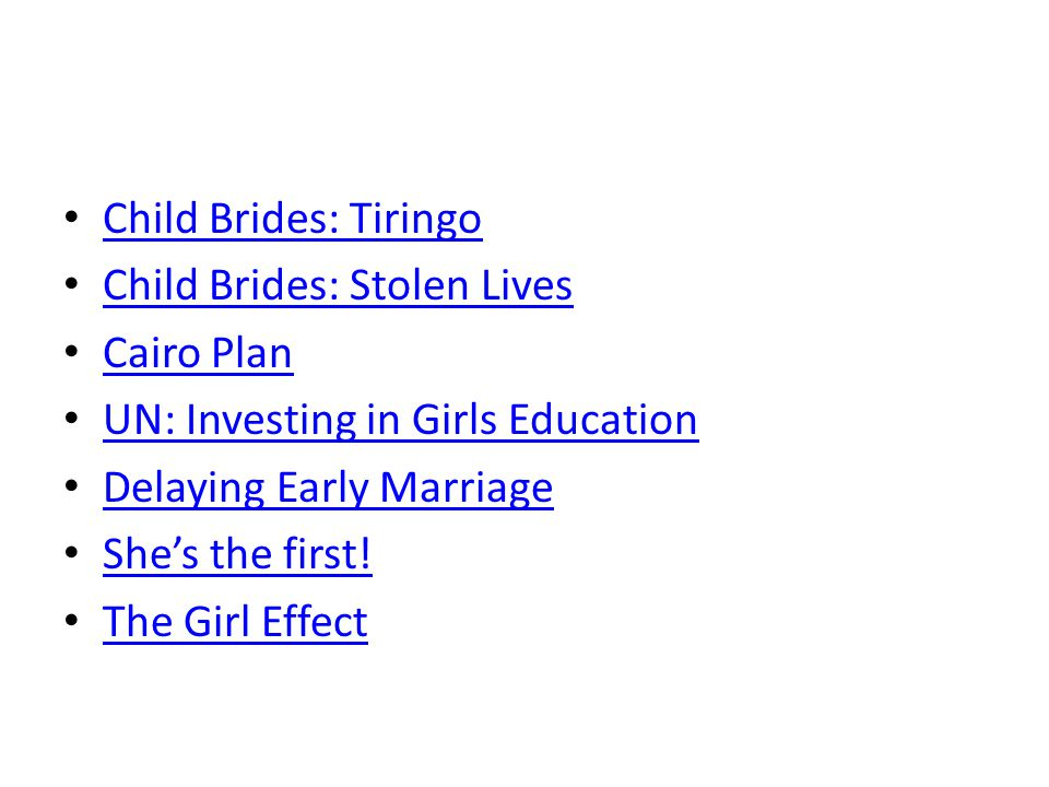 Child Brides: Tiringo Child Brides: Stolen Lives. Cairo Plan. UN: Investing in Girls Education. Delaying Early Marriage.