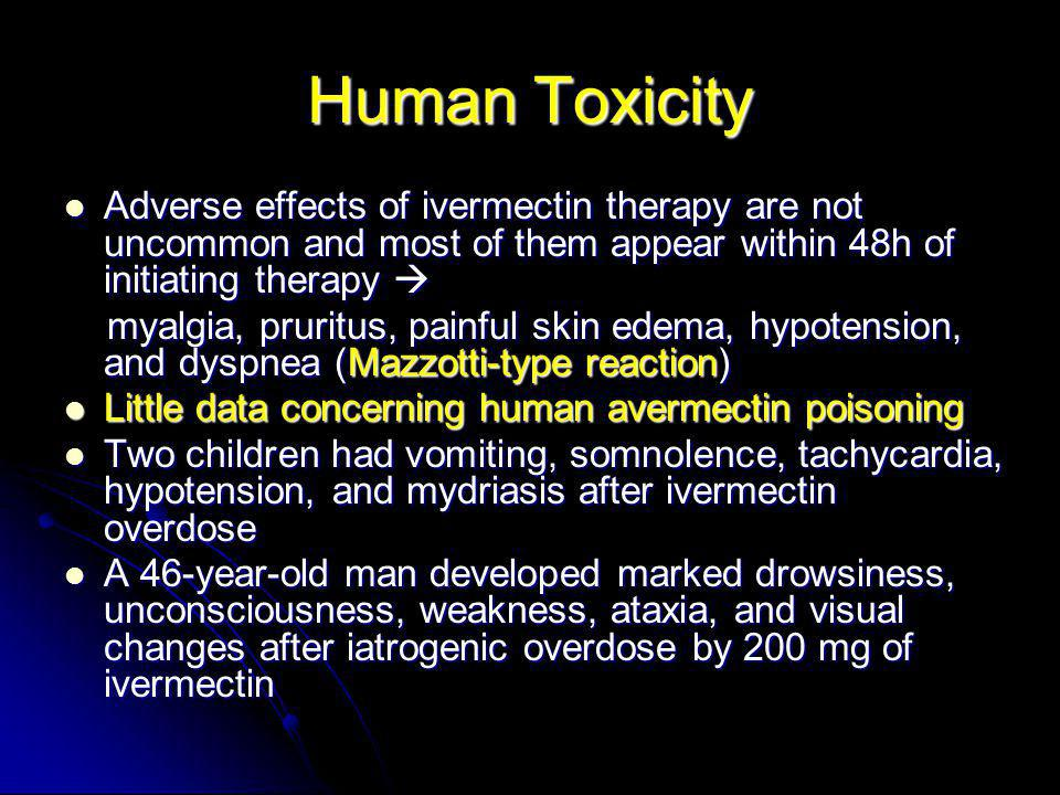 Human Toxicity Adverse effects of ivermectin therapy are not uncommon and most of them appear within 48h of initiating therapy 
