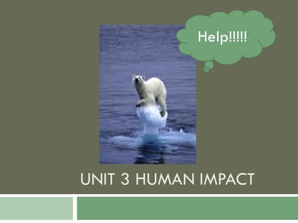 Help!!!!! Unit 3 Human Impact
