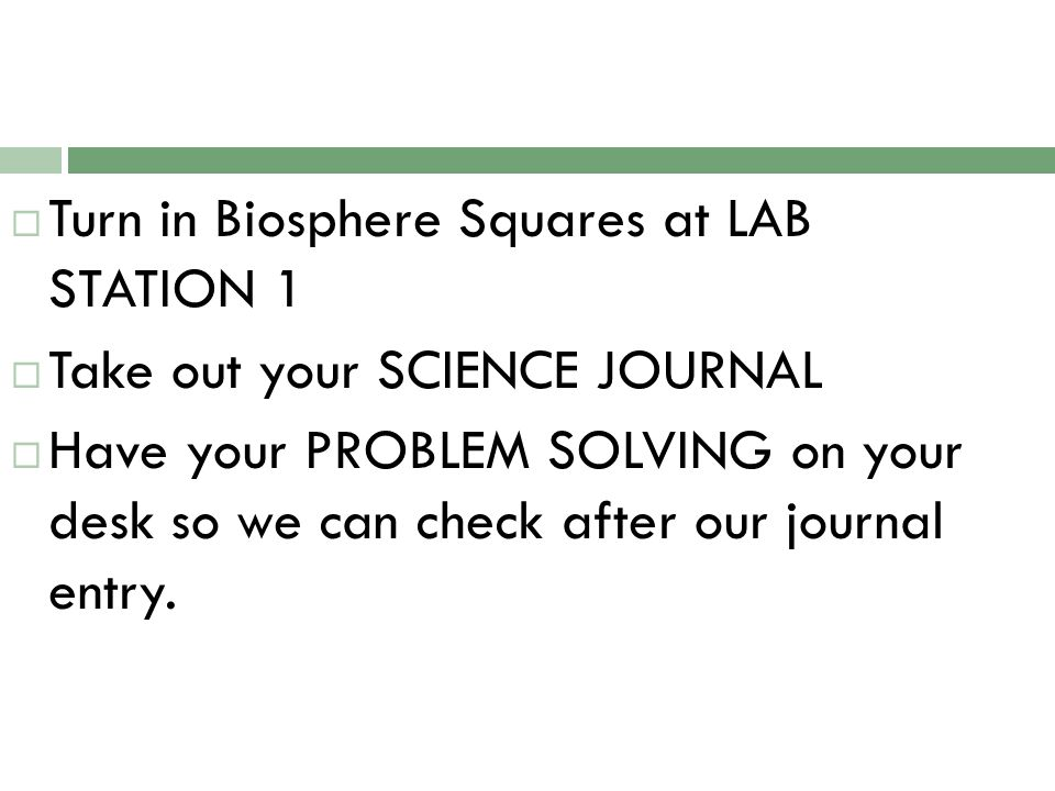 Turn in Biosphere Squares at LAB STATION 1