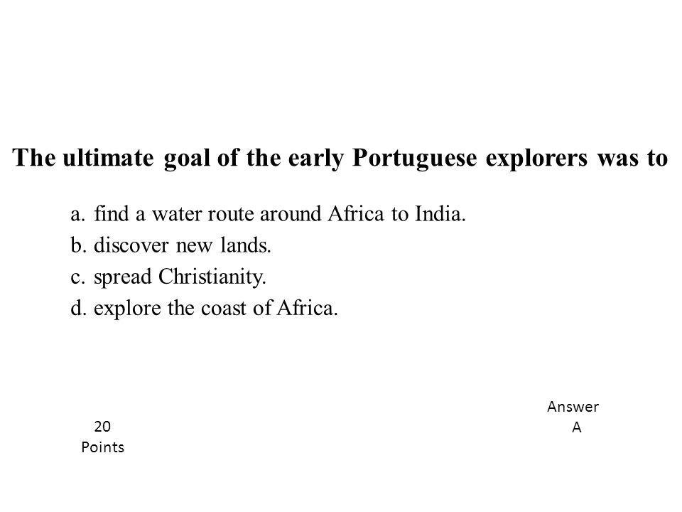 The ultimate goal of the early Portuguese explorers was to