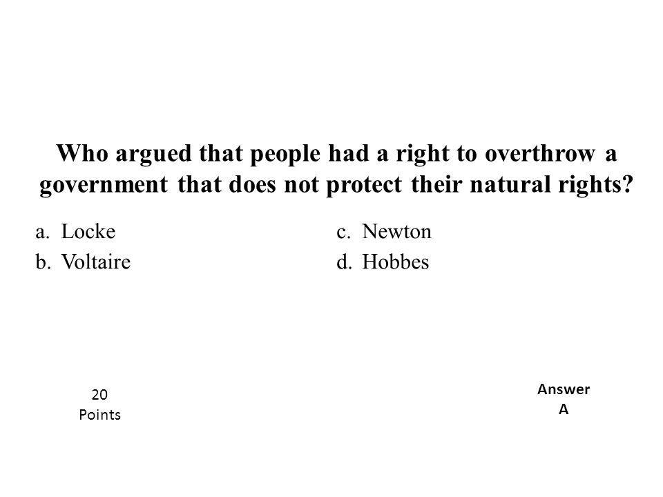 Who argued that people had a right to overthrow a government that does not protect their natural rights