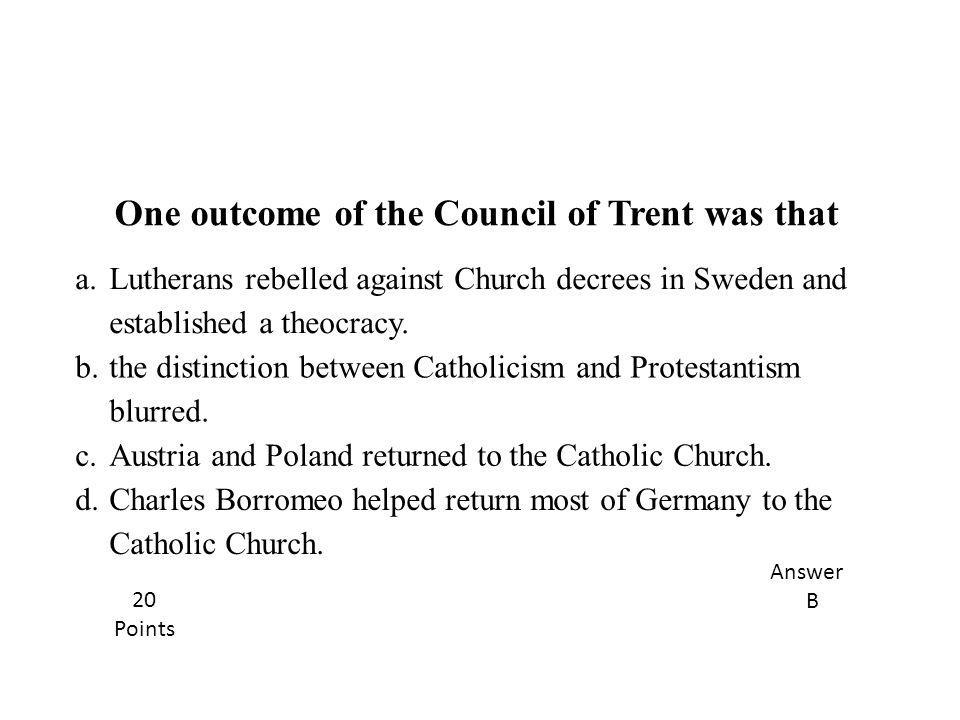 One outcome of the Council of Trent was that