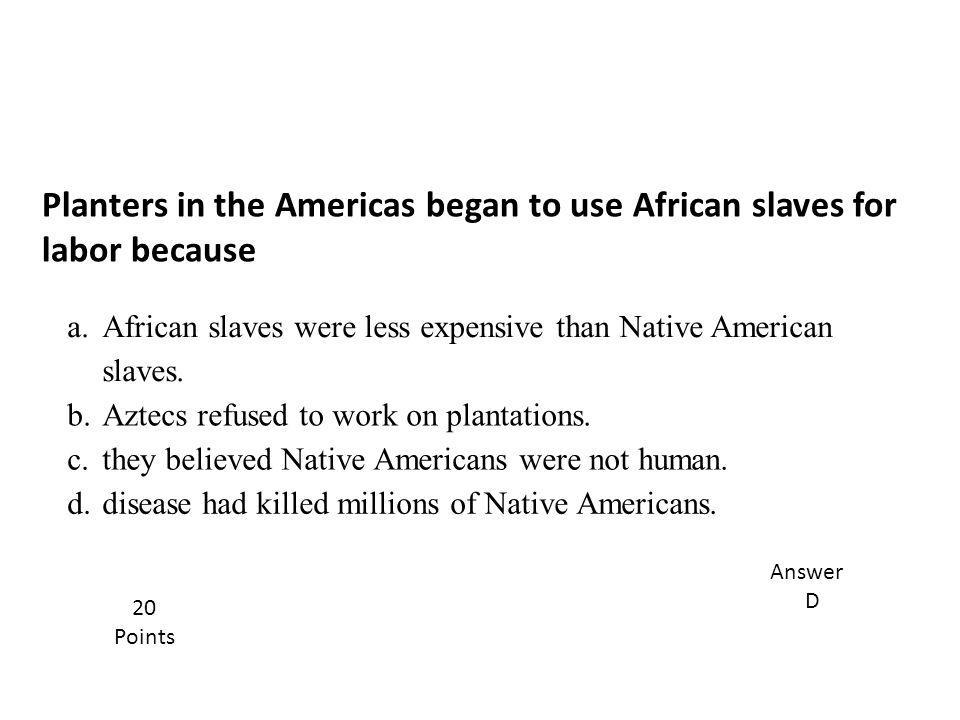 Planters in the Americas began to use African slaves for labor because