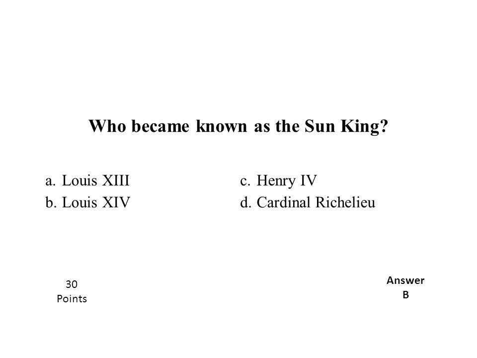 Who became known as the Sun King