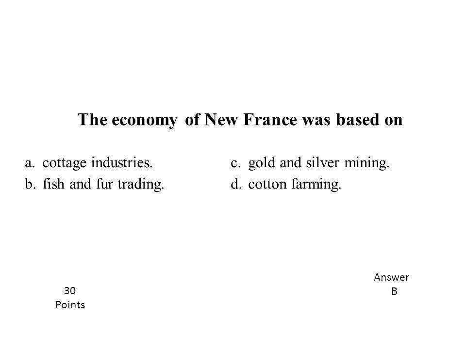 The economy of New France was based on