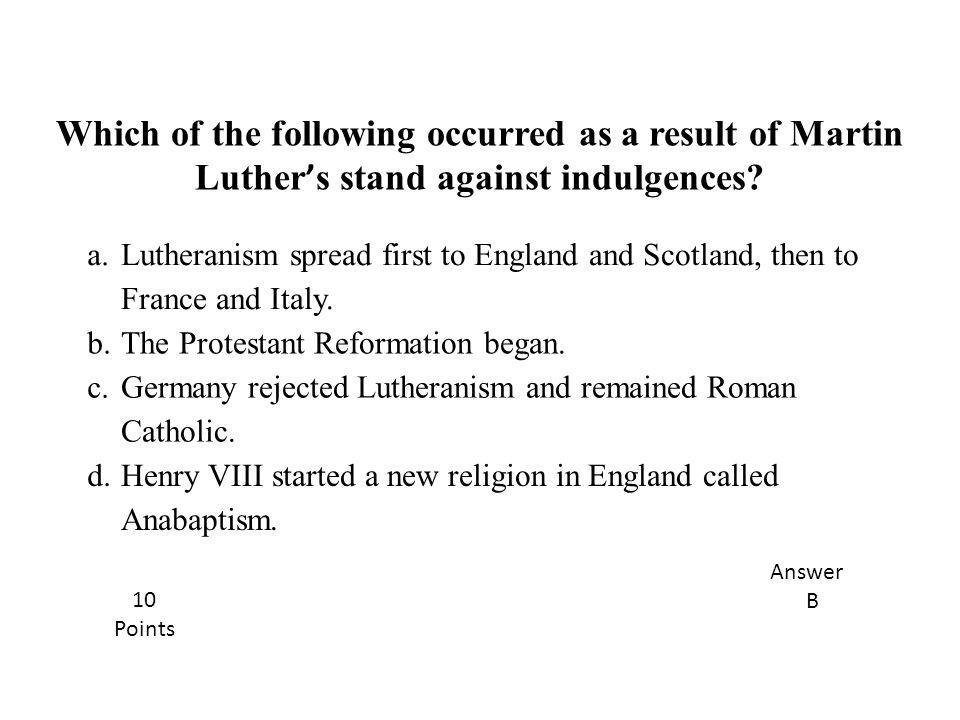 Which of the following occurred as a result of Martin Luther's stand against indulgences