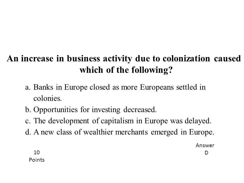 An increase in business activity due to colonization caused