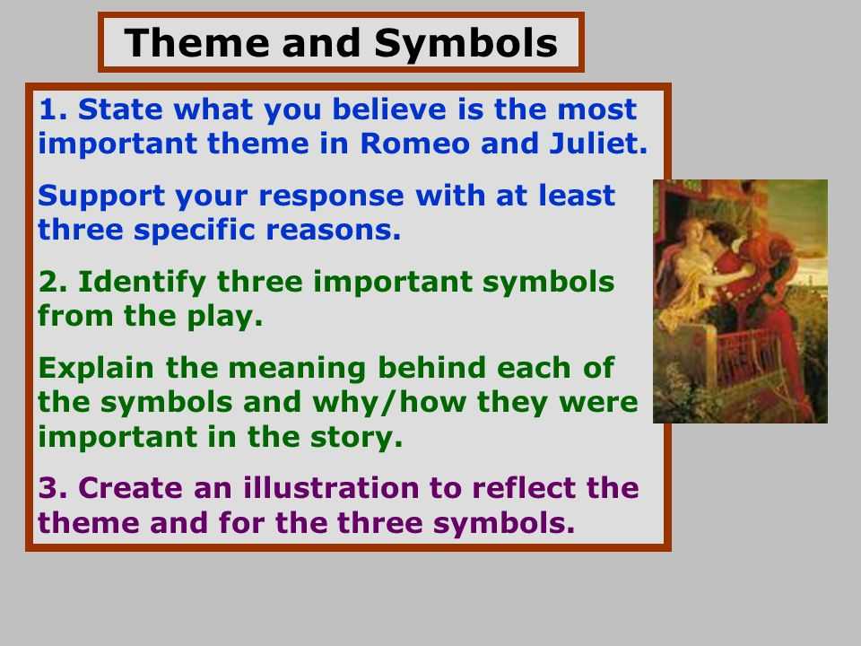 Theme and Symbols 1. State what you believe is the most important theme in Romeo and Juliet.