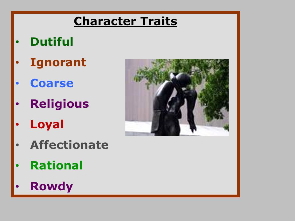 Character Traits Dutiful Ignorant Coarse Religious Loyal Affectionate Rational Rowdy
