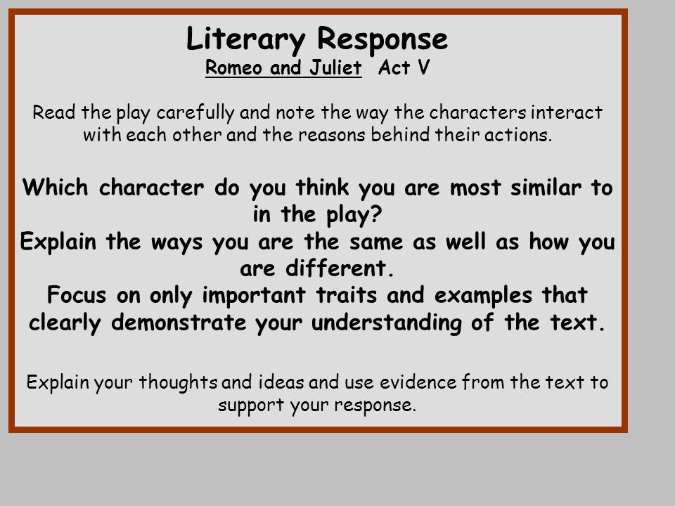 Literary Response Romeo and Juliet Act V. Read the play carefully and note the way the characters interact.